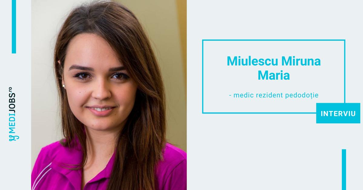 INTERVIU | Dr. Miulescu Miruna Maria, medic rezident Pedodonție