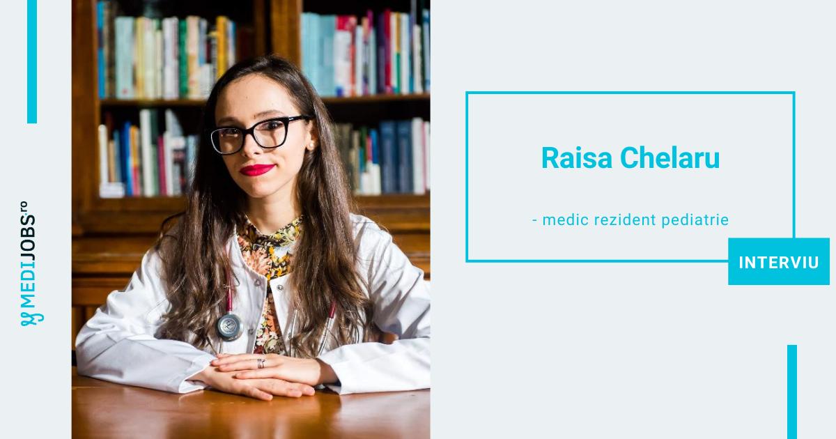 INTERVIU | Raisa Chelaru – medic rezident Pediatrie