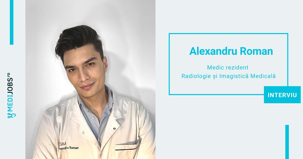 INTERVIU | Alexandru Roman, Medic rezident Radiologie și Imagistica Medicala